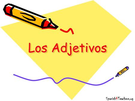 Los Adjetivos Spanish4Teachers.og. Hoy veremos… How adjectives work in Spanish Practice the use of adjectives Spanish4Teachers.og.