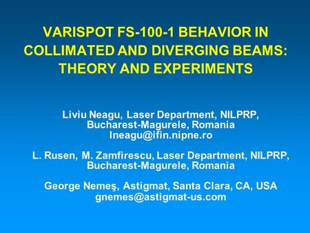 VARISPOT FS-100-1 BEHAVIOR IN COLLIMATED AND DIVERGING BEAMS: THEORY AND EXPERIMENTS Liviu Neagu, Laser Department, NILPRP, Bucharest-Magurele, Romania.