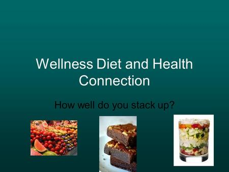 Wellness Diet and Health Connection How well do you stack up?