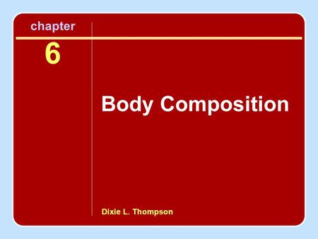 Dixie L. Thompson chapter 6 Body Composition. Important Terms Fat mass Fat-free mass Percent body fat Obesity Overweight Body fat distribution or fat.