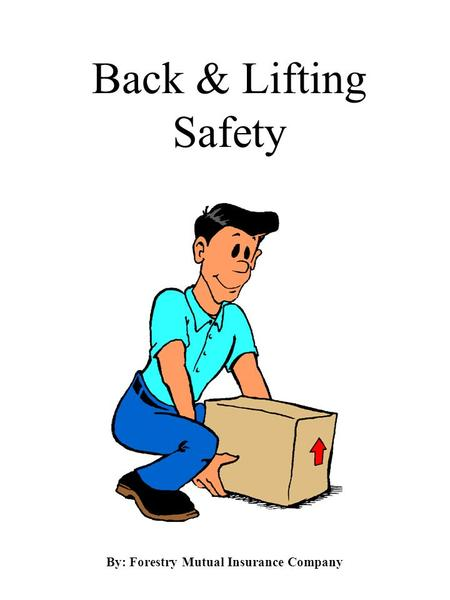 Back & Lifting Safety By: Forestry Mutual Insurance Company.