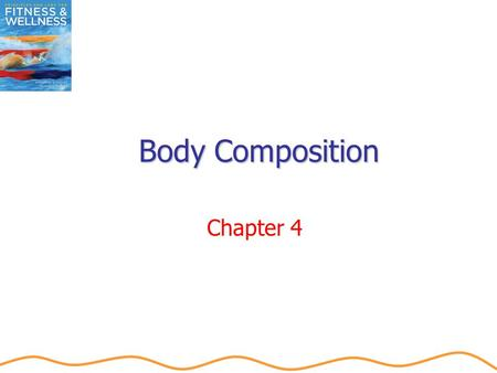 Body Composition Chapter 4. Objectives Define body composition and understand its relationship to assessment of recommended body weight. Explain the difference.