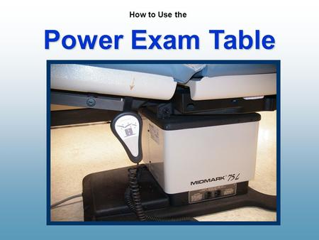 Power Exam Table Power Exam Table How to Use the.