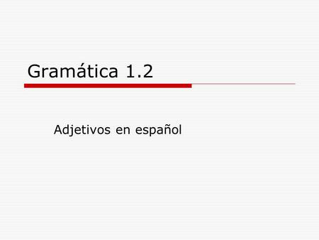 Gramática 1.2 Adjetivos en español. Repasamos:  What is a noun?  What is an adjective?  What part of speech are articles?
