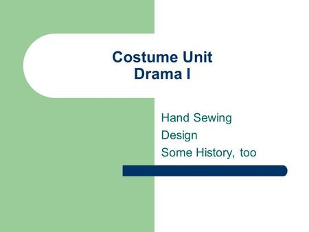 Costume Unit Drama I Hand Sewing Design Some History, too.