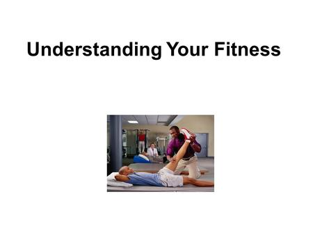 Understanding Your Fitness