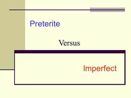 Preterite Imperfect Versus. Preterite versus Imperfect Standard Deviants Video Preterite vs Imperfect Rules Preterite vs Imperfect Rules 2 Simultaneous.