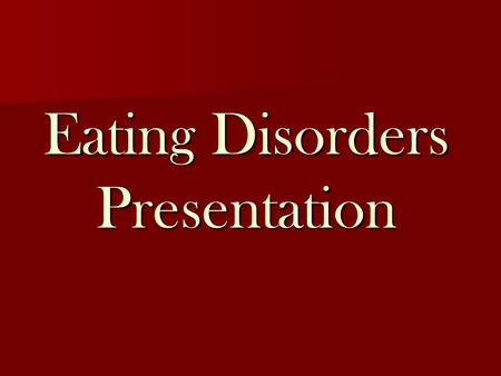 Eating Disorders Presentation. Body Dysmorphia: When a person has a distorted and inaccurate body image.
