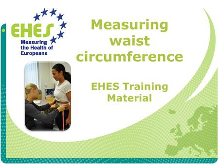 Measuring waist circumference EHES Training Material.