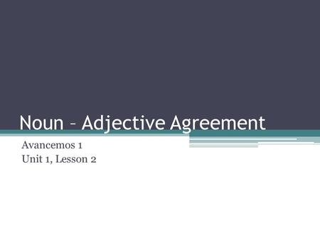 Noun – Adjective Agreement Avancemos 1 Unit 1, Lesson 2.