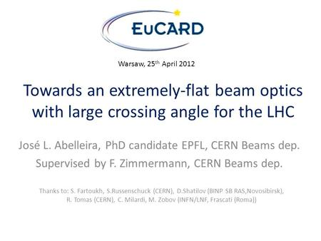 Towards an extremely-flat beam optics with large crossing angle for the LHC José L. Abelleira, PhD candidate EPFL, CERN Beams dep. Supervised by F. Zimmermann,