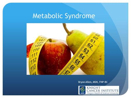Metabolic Syndrome Bryon Allen, MSN, FNP-BC.