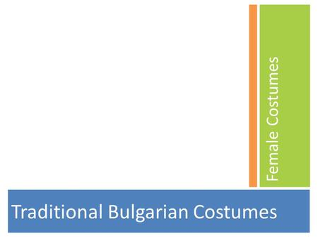 Traditional Bulgarian Costumes Female Costumes. Overview The different types of women's costumes can be distinguished by the cut and wearing style of.