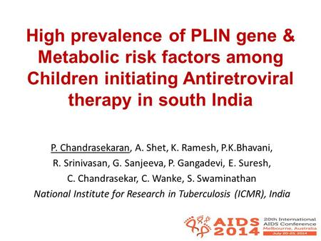 High prevalence of PLIN gene & Metabolic risk factors among Children initiating Antiretroviral therapy in south India P. Chandrasekaran, A. Shet, K. Ramesh,
