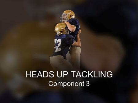 HEADS UP TACKLING Component 3
