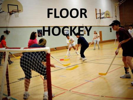 FLOOR HOCKEY.