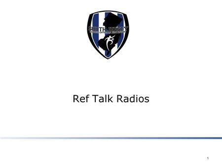 Ref Talk Radios 1. Benefits of Ref Talk  Enhance decision making  Proactive game management tool  Develop a team approach to the game management 