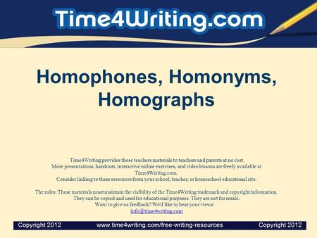 Homophones, Homonyms, Homographs Time4Writing provides these teachers materials to teachers and parents at no cost. More presentations, handouts, interactive.
