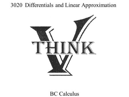 3020 Differentials and Linear Approximation BC Calculus.