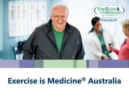 Exercise is Medicine ® Australia. A global initiative Managed in Australia by Exercise & Sports Science Australia (ESSA). (ESSA) Encouraging health care.
