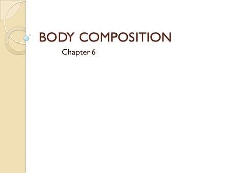 BODY COMPOSITION Chapter 6. TEST YOUR KNOWLEDGE Exercise helps reduce the risks associated with overweight and obesity even if it doesn't result in improvements.