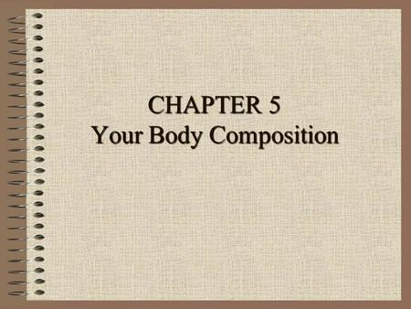 CHAPTER 5 Your Body Composition. BODY TYPES ECTOMORPH: thin, slender body build, lack of muscle contour MESOMORPH: athletic, muscular body build, bone.