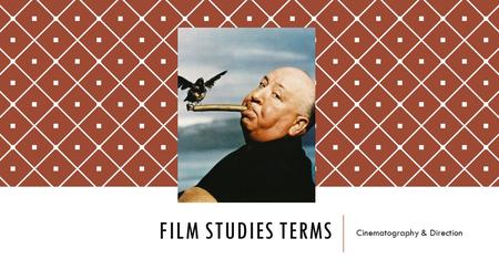 FILM STUDIES TERMS Cinematography & Direction. GENERAL TERMS OF CINEMATOGRAPHY o Shot: A continuous, unedited piece of film of any length. o Scene: A.