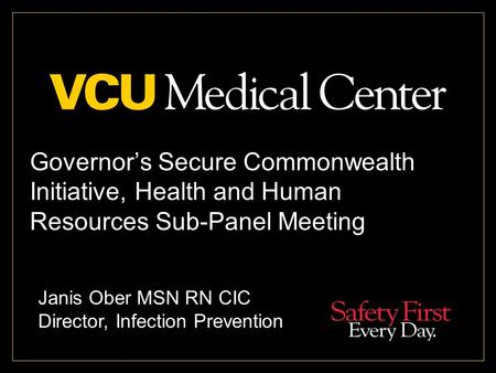Governor's Secure Commonwealth Initiative, Health and Human Resources Sub-Panel Meeting Janis Ober MSN RN CIC Director, Infection Prevention.