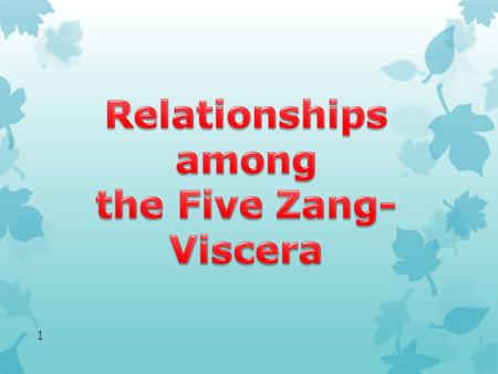 1. Relationships among the viscera  Heart and Lung  Heart and Spleen  Heart and Liver  Heart and Kidney  Lung and Spleen  Lung and liver 2.
