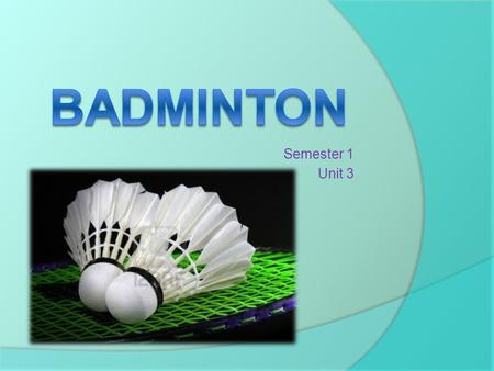 Semester 1 Unit 3. History  Badminton is an Olympic Sport with five competitive disciplines: 1.Men's singles 2.Women's Singles 3.Men's doubles 4.Women's.