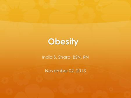 Obesity India S. Sharp, BSN, RN November 02, 2013.