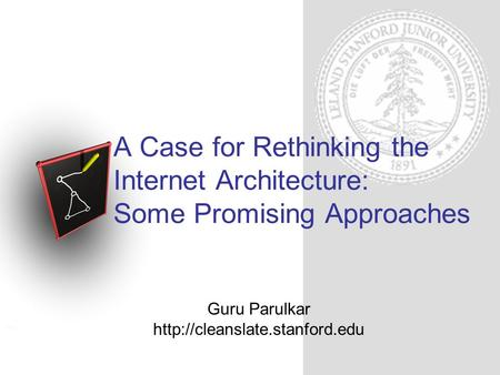 Guru Parulkar  A Case for Rethinking the Internet Architecture: Some Promising Approaches.
