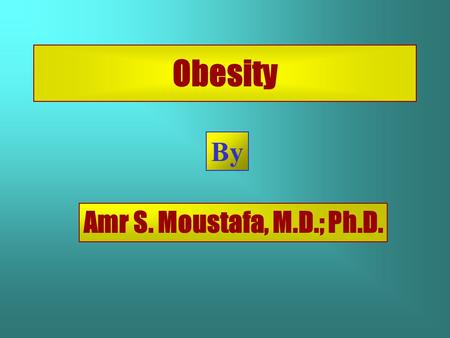 Obesity By Amr S. Moustafa, M.D.; Ph.D..  Historical keywords  Objectives  Definition  Apple-Vs Pear-shaped  Causes and associated Factors  Hormonal.