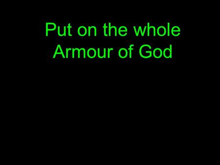 Put on the whole Armour of God. The belt of truth buckled round your waist.
