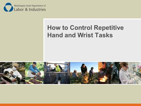 How to Control Repetitive Hand and Wrist Tasks. Overview:  The hands and wrists are made up of a variety of fragile bones, nerves, blood vessels, tendons.