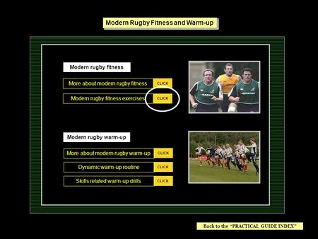 Modern rugby warm-up CLICK Modern rugby fitness exercises CLICK More about modern rugby warm-up CLICK Dynamic warm-up routine CLICK Skills related warm-up.