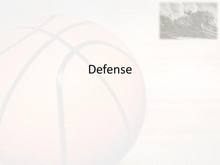 Defense. Defense Overview We play man-man defense Defense is about effort, discipline, trust and courage. – We have to work harder than the other team.