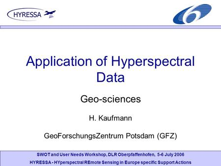 SWOT and User Needs Workshop, DLR Oberpfaffenhofen, 5-6 July 2006 HYRESSA - HYperspectral REmote Sensing in Europe specific Support Actions Application.