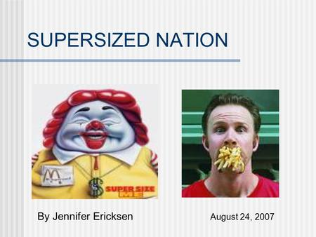 SUPERSIZED NATION By Jennifer Ericksen August 24, 2007.
