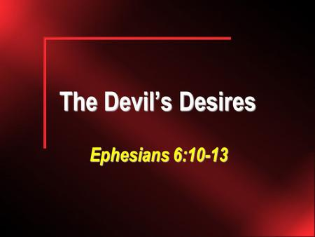 The Devil's Desires Ephesians 6:10-13. 2 We wrestle against… Wrestling: a contest between two in which each endeavors to throw the other, and which is.