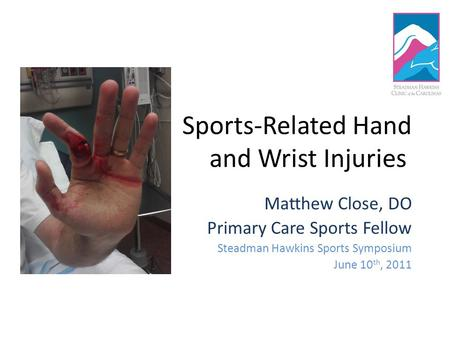 Sports-Related Hand and Wrist Injuries Matthew Close, DO Primary Care Sports Fellow Steadman Hawkins Sports Symposium June 10 th, 2011.
