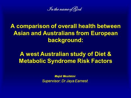 A comparison of overall health between Asian and Australians from European background: A west Australian study of Diet & Metabolic Syndrome Risk Factors.