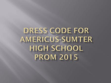  ASHS Prom is a formal event.  Keeping with school policy all students must wear formal attire that is appropriate for a high school setting.  The.