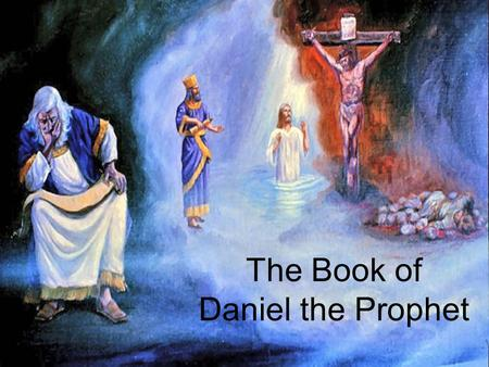 The Book of Daniel the Prophet. Daniel 2 A Mysterious Dream B.
