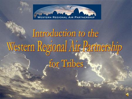 Overview  Origins of the WRAP  Scope of WRAP  Tribal Participation  How Tribes can benefit from WRAP.