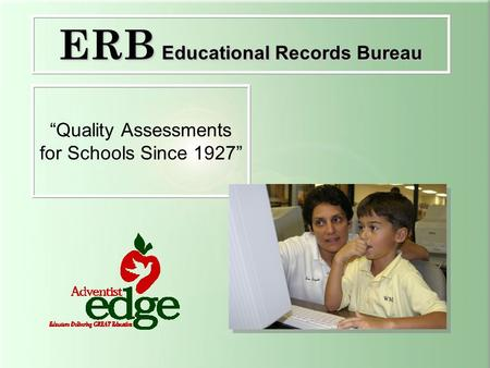 """Quality Assessments for Schools Since 1927"" ERB Educational Records Bureau."