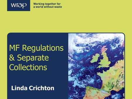 MF Regulations & Separate Collections Linda Crichton.