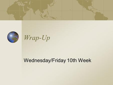 Wrap-Up Wednesday/Friday 10th Week. Goals of this course Give students a broader, more realistic view of the discipline of computer science as they decide.