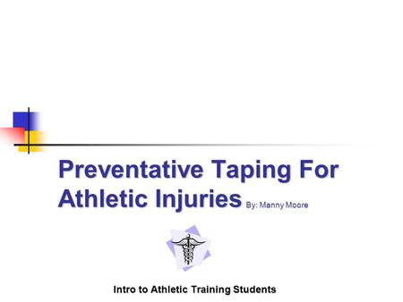 Preventative Taping For Athletic Injuries Intro to Athletic Training Students By: Manny Moore.