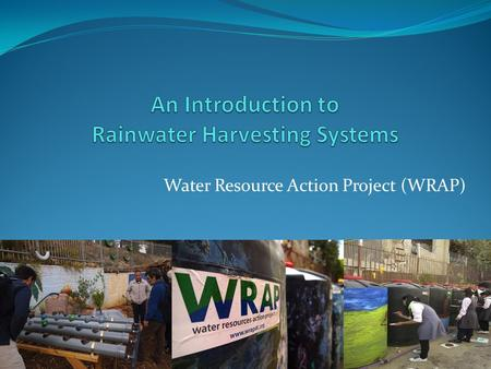 Water Resource Action Project (WRAP). Why Rainwater Harvesting Systems? For You, the Middle East, and the Environment  Alternative source of water 